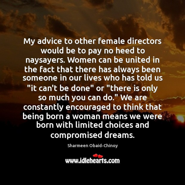 My advice to other female directors would be to pay no heed Sharmeen Obaid-Chinoy Picture Quote