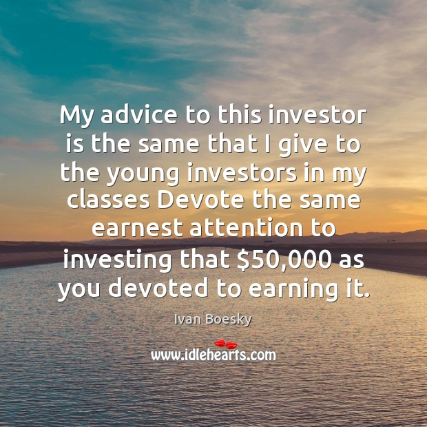 My advice to this investor is the same that I give to Image