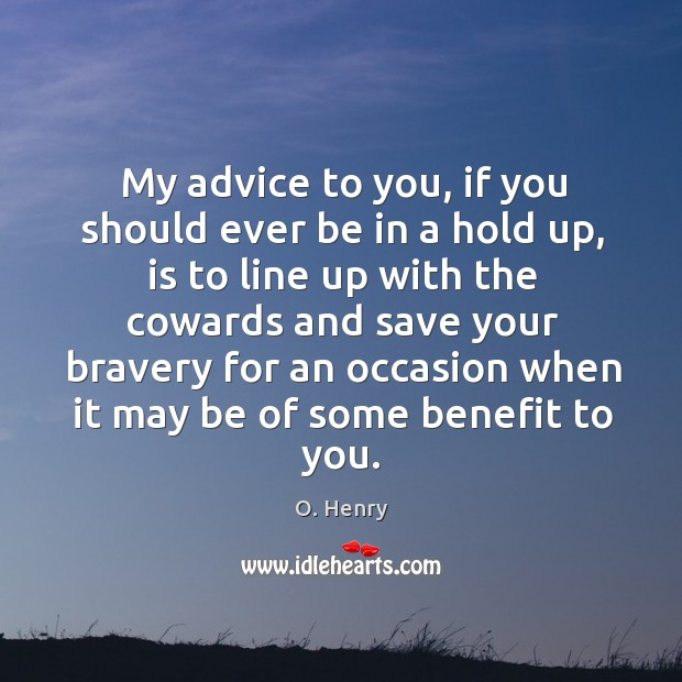 My advice to you, if you should ever be in a hold O. Henry Picture Quote