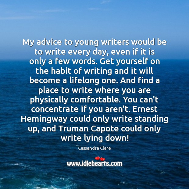 My advice to young writers would be to write every day, even Image