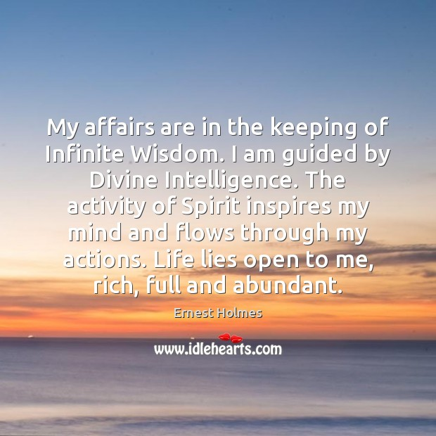 My affairs are in the keeping of Infinite Wisdom. I am guided Ernest Holmes Picture Quote