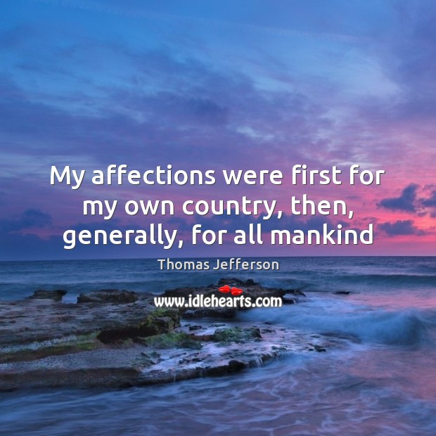 My affections were first for my own country, then, generally, for all mankind Image