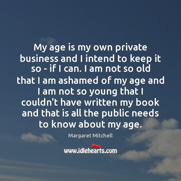 My age is my own private business and I intend to keep Margaret Mitchell Picture Quote