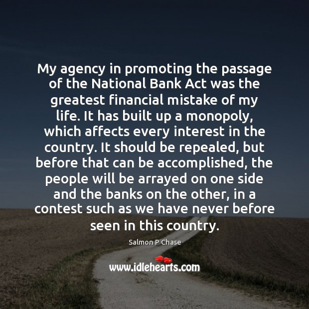 My agency in promoting the passage of the National Bank Act was Image