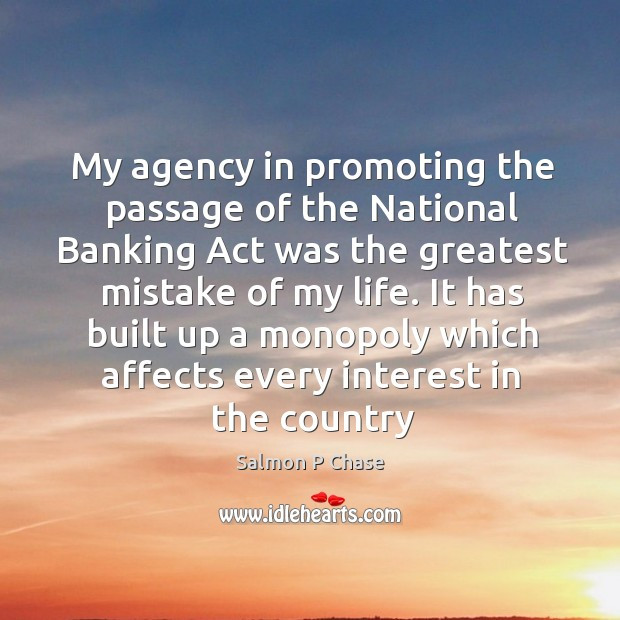 My agency in promoting the passage of the National Banking Act was Image