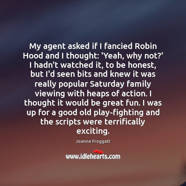 My agent asked if I fancied Robin Hood and I thought: 'Yeah, Honesty Quotes Image
