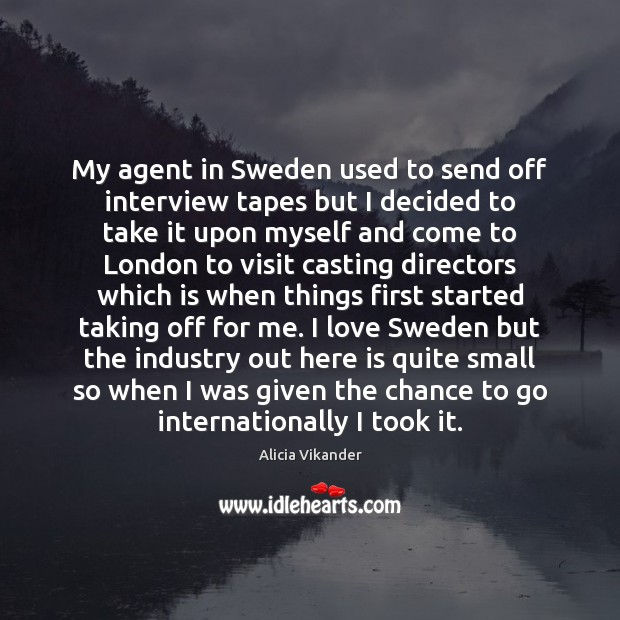 My agent in Sweden used to send off interview tapes but I Image
