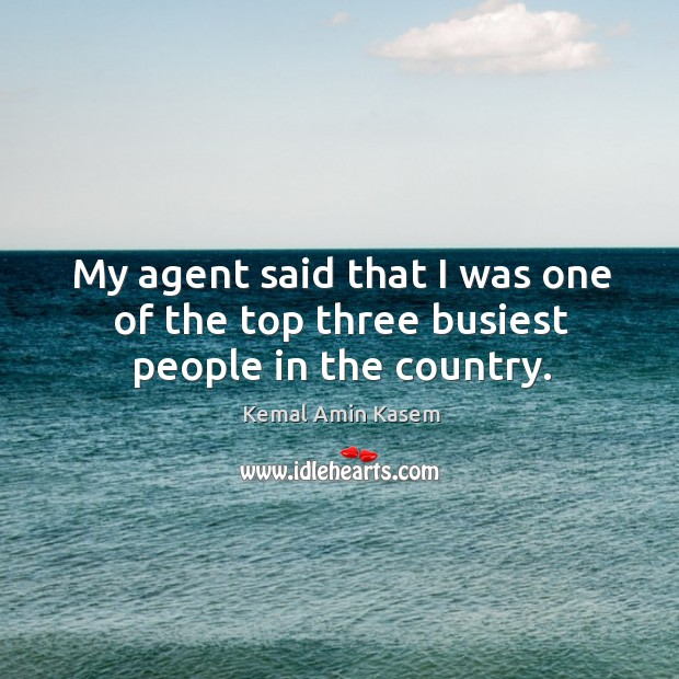 My agent said that I was one of the top three busiest people in the country. Image