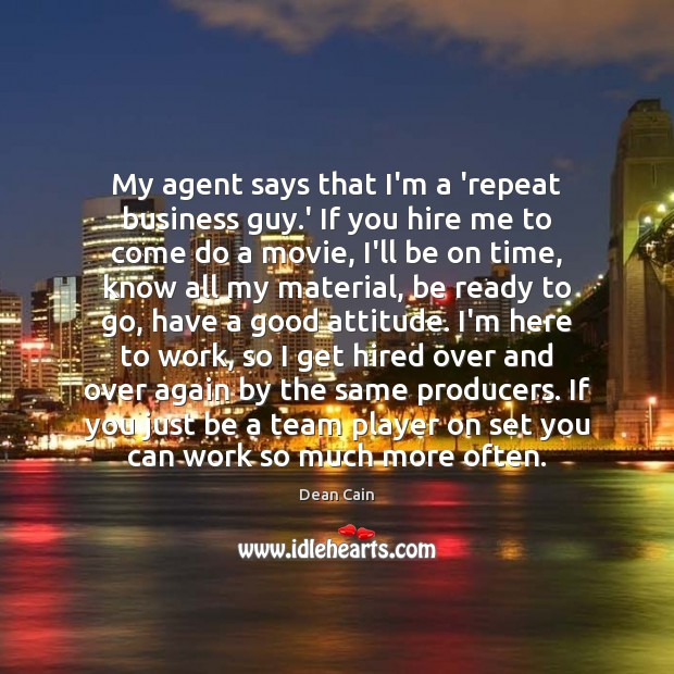 My agent says that I'm a 'repeat business guy.' If you Image
