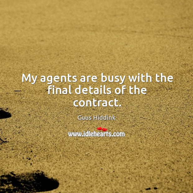 My agents are busy with the final details of the contract. Image