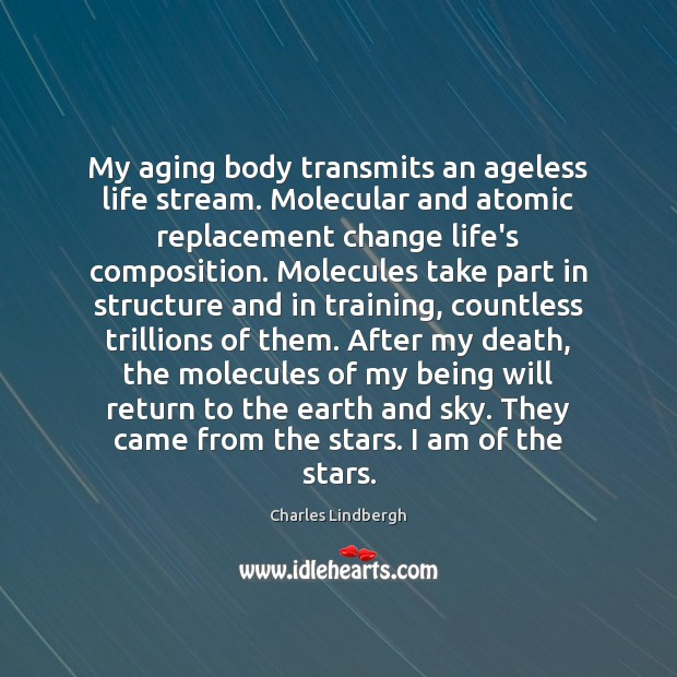 Image, My aging body transmits an ageless life stream. Molecular and atomic replacement
