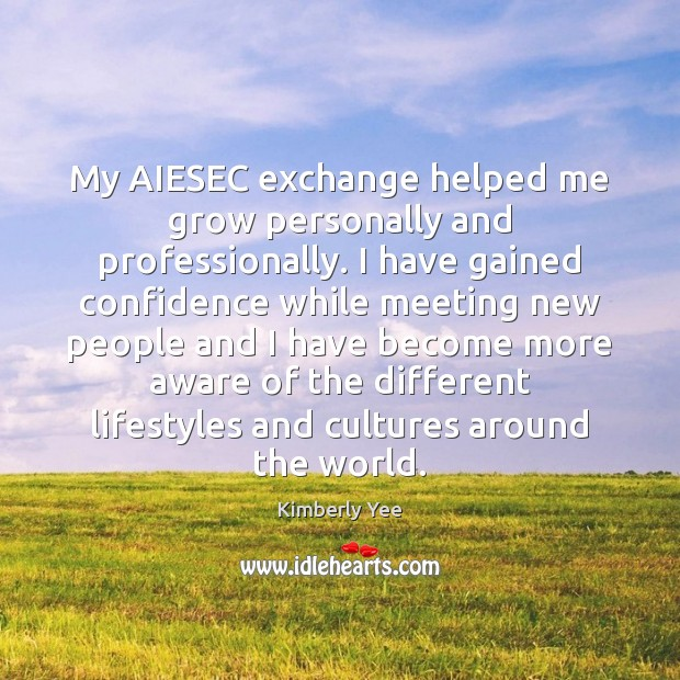 My AIESEC exchange helped me grow personally and professionally. I have gained Image