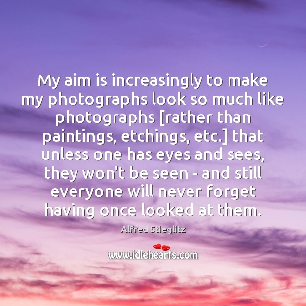 Image, My aim is increasingly to make my photographs look so much like
