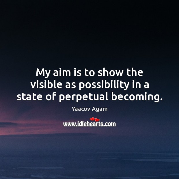 My aim is to show the visible as possibility in a state of perpetual becoming. Image