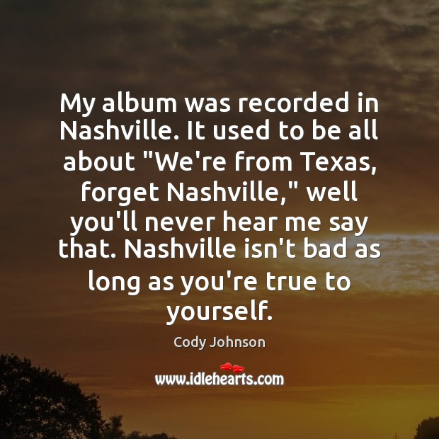 """My album was recorded in Nashville. It used to be all about """" Image"""
