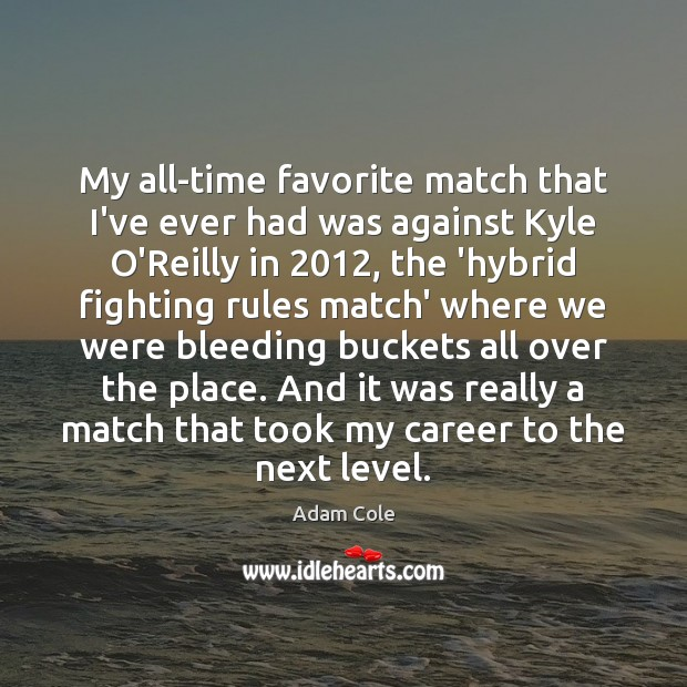 Image, My all-time favorite match that I've ever had was against Kyle O'Reilly