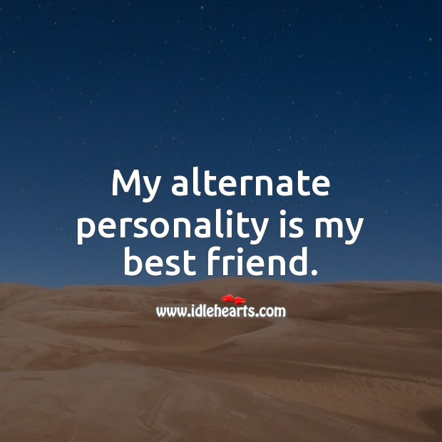 My alternate personality is my best friend. Best Friend Quotes Image