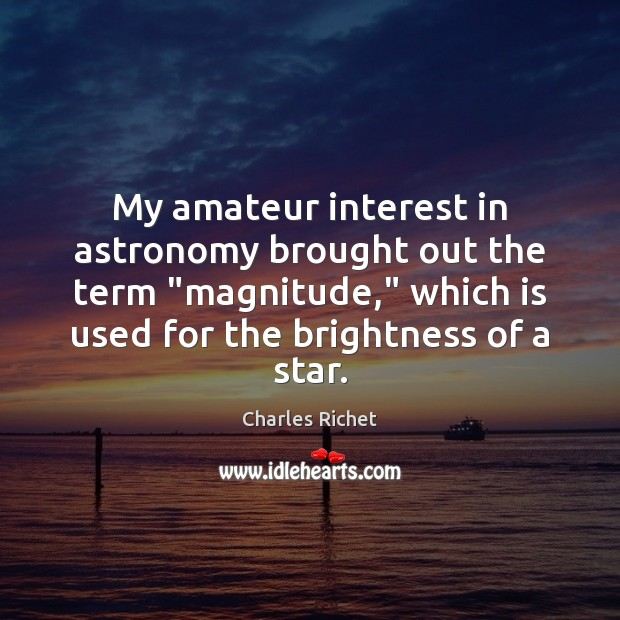 "Image, My amateur interest in astronomy brought out the term ""magnitude,"" which is"