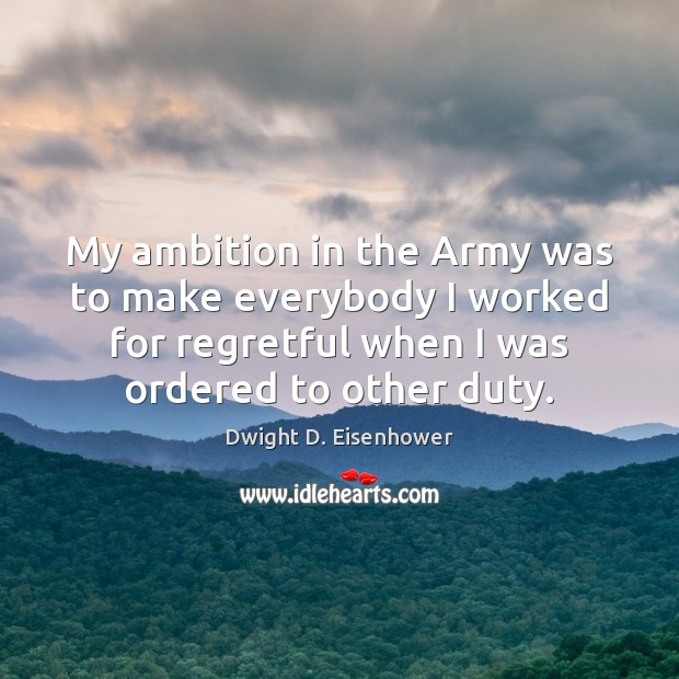 Image, My ambition in the Army was to make everybody I worked for