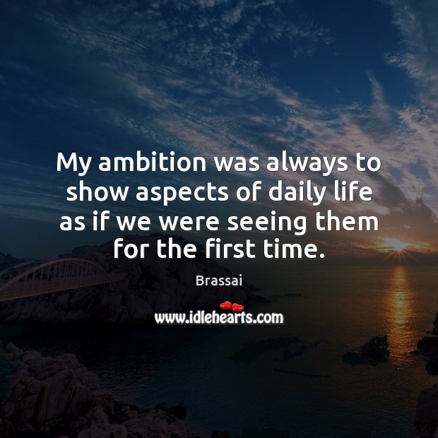 Image, My ambition was always to show aspects of daily life as if