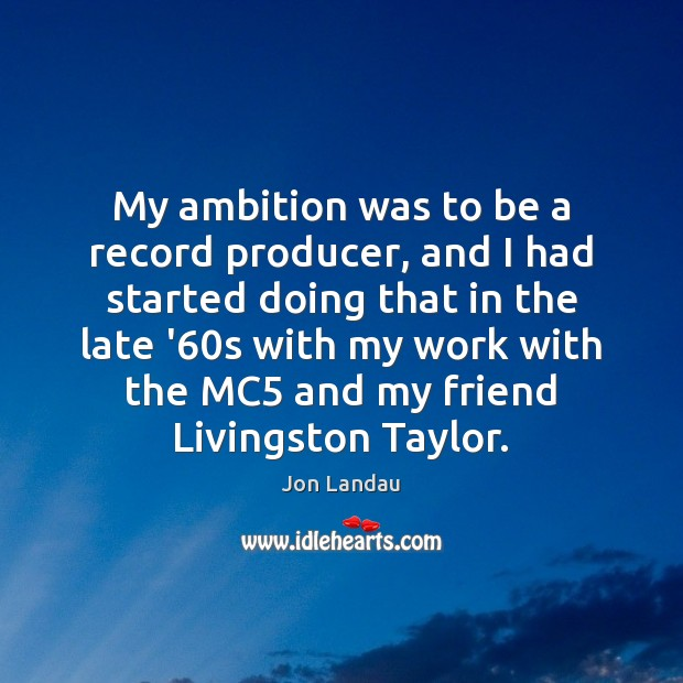 My ambition was to be a record producer, and I had started Image