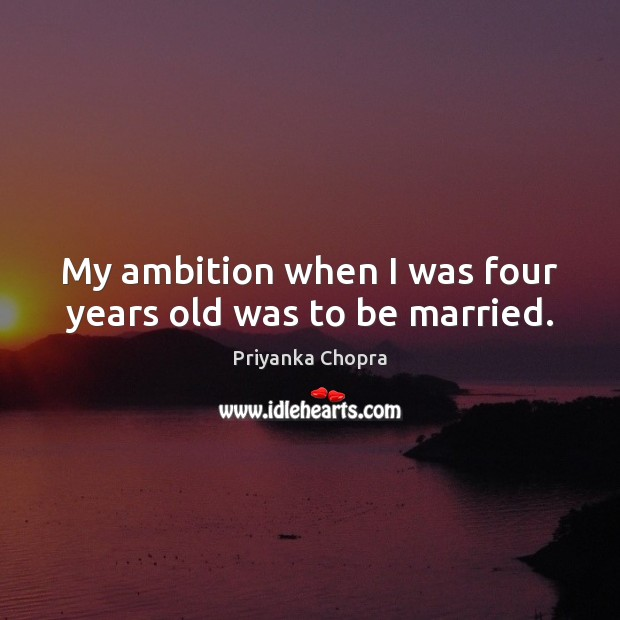 Image, My ambition when I was four years old was to be married.