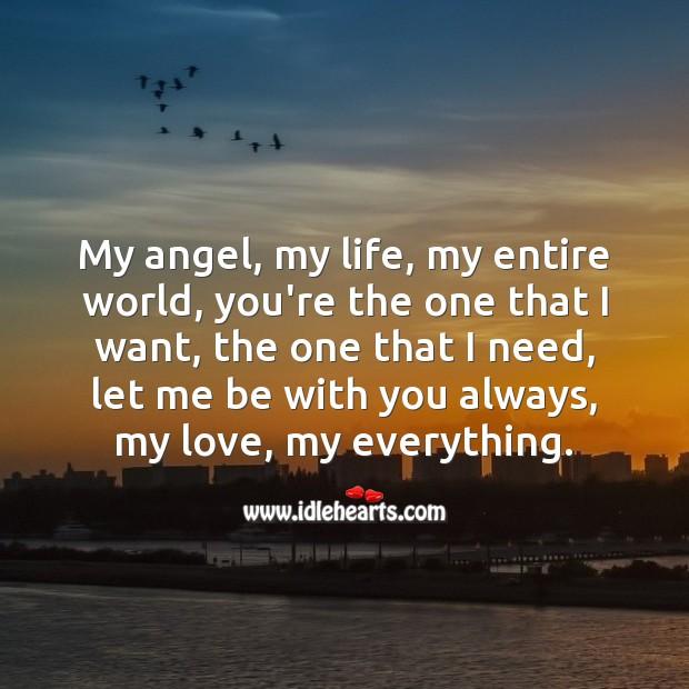 My angel, you're the one that I want, let me be with you always. Love Quotes for Her Image