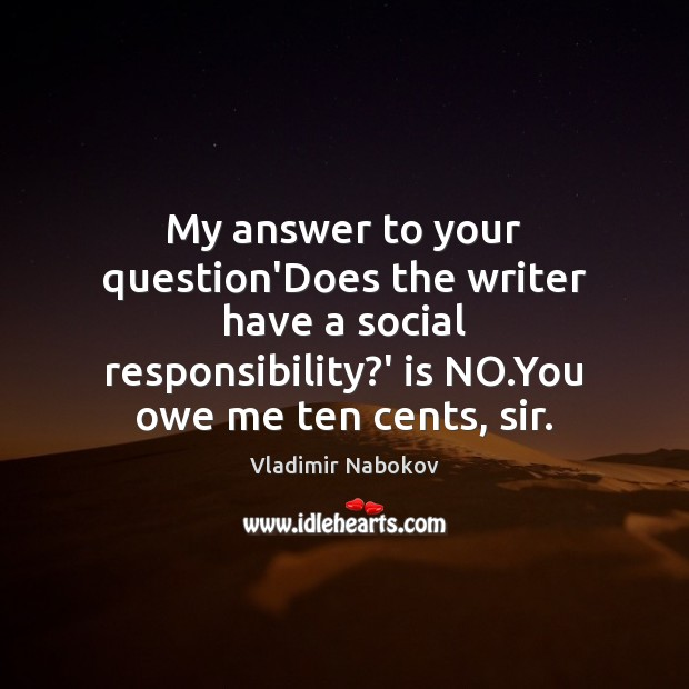 My answer to your question'Does the writer have a social responsibility?' Social Responsibility Quotes Image
