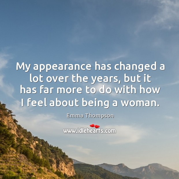 Image, My appearance has changed a lot over the years, but it has far more to do with how I feel about being a woman.