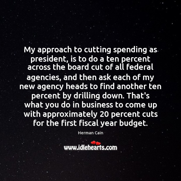 Image, My approach to cutting spending as president, is to do a ten
