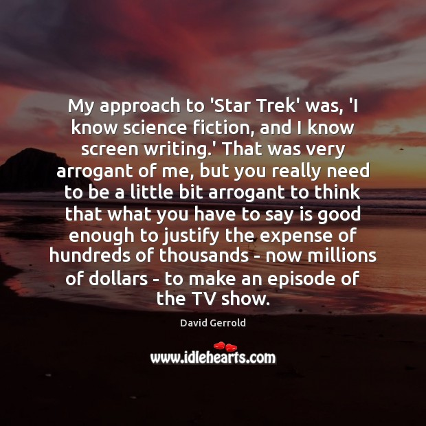 My approach to 'Star Trek' was, 'I know science fiction, and I David Gerrold Picture Quote