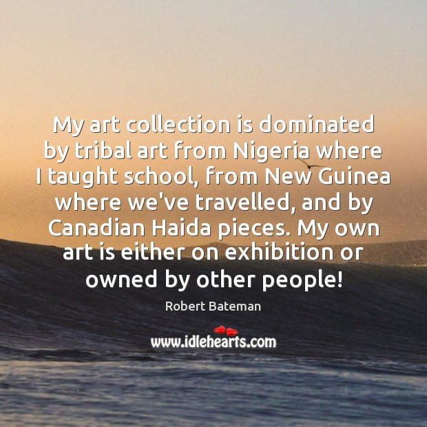 My art collection is dominated by tribal art from Nigeria where I Image