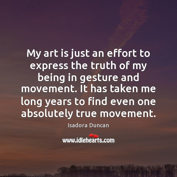 My art is just an effort to express the truth of my Effort Quotes Image
