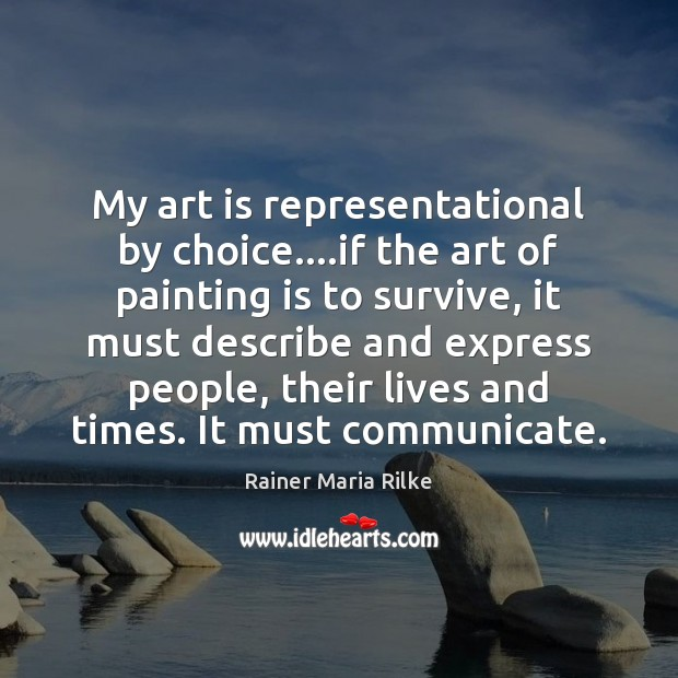 My art is representational by choice….if the art of painting is Image