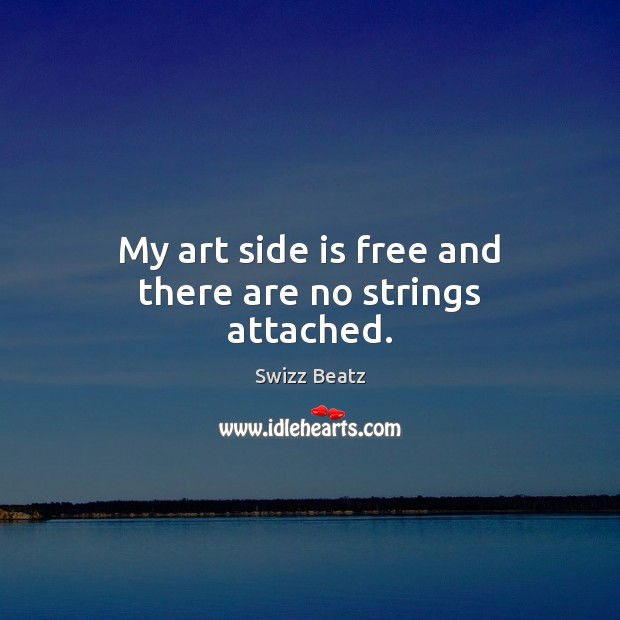 My art side is free and there are no strings attached. Image