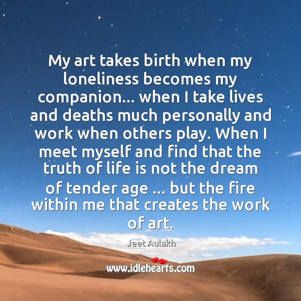 My art takes birth when my loneliness becomes my companion… when I Image