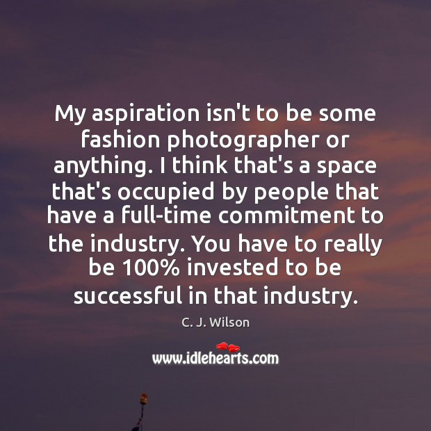 My aspiration isn't to be some fashion photographer or anything. I think Image