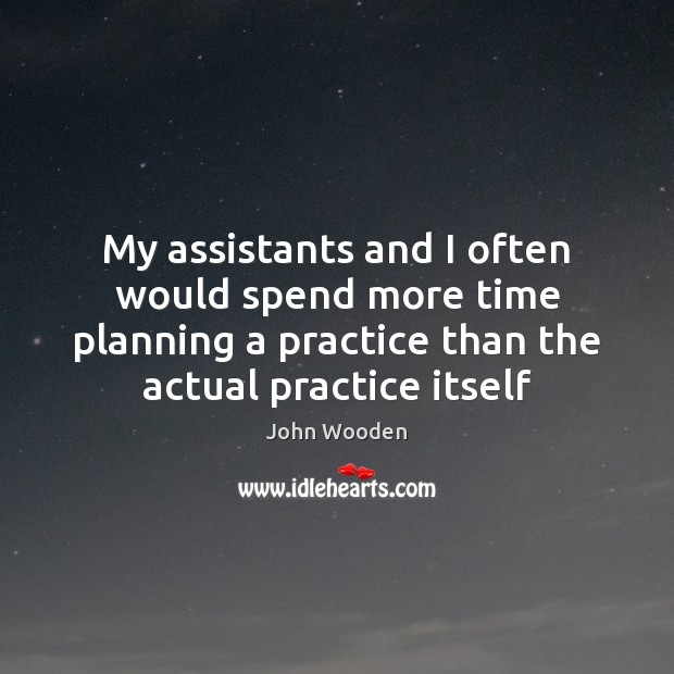 Image, My assistants and I often would spend more time planning a practice