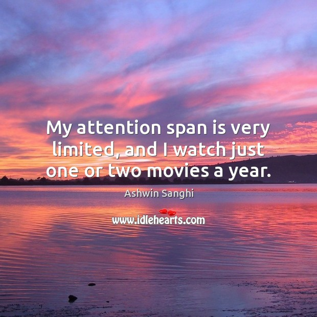 My attention span is very limited, and I watch just one or two movies a year. Image