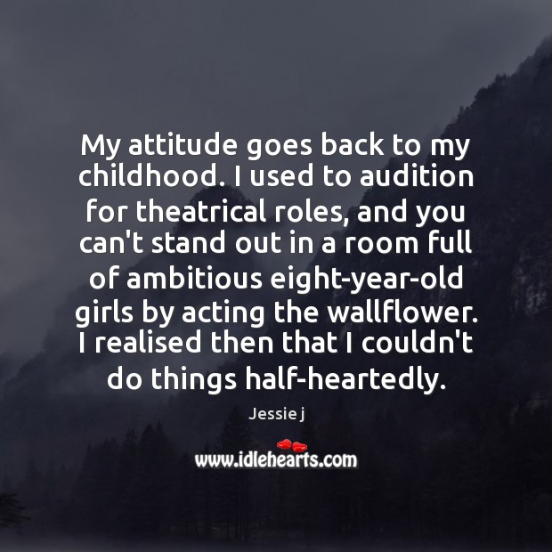 Image, My attitude goes back to my childhood. I used to audition for