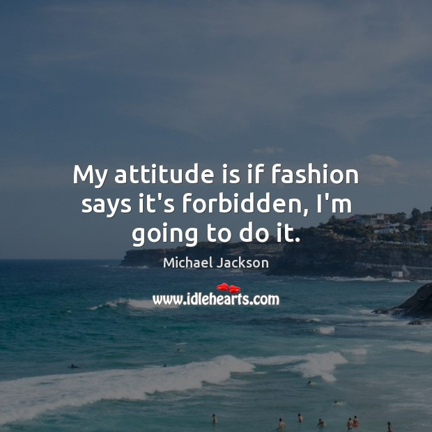 Image, My attitude is if fashion says it's forbidden, I'm going to do it.