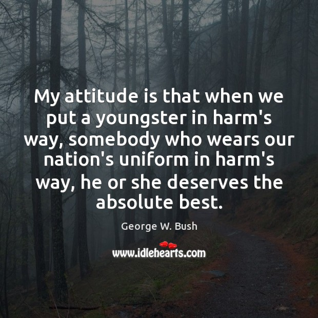 Image, My attitude is that when we put a youngster in harm's way,