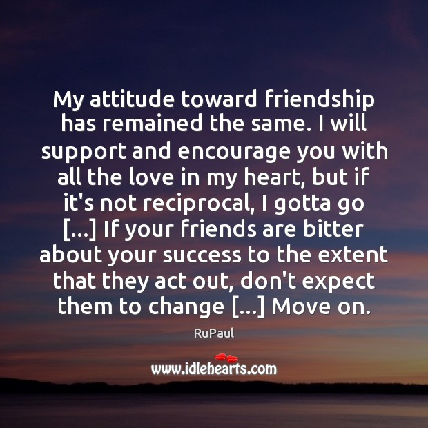 My attitude toward friendship has remained the same. I will support and Image