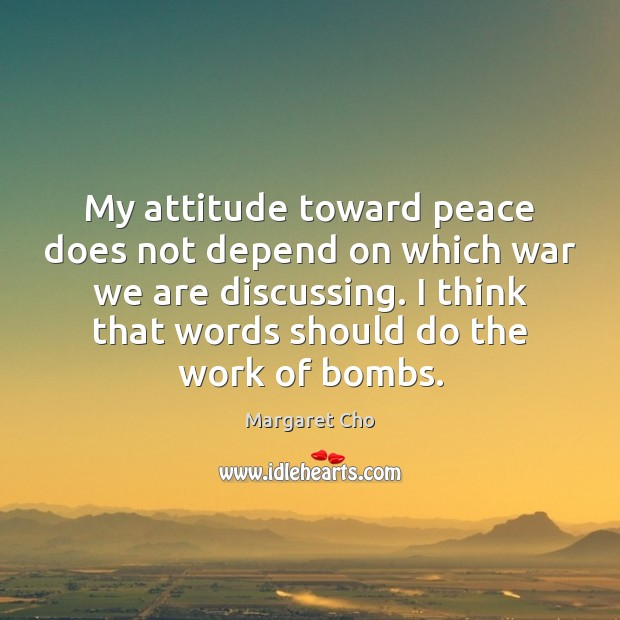 Image, My attitude toward peace does not depend on which war we are