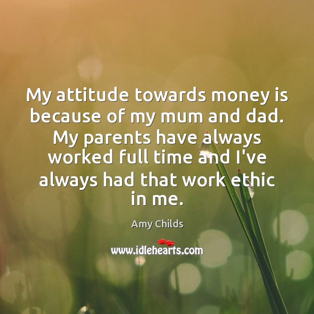 Image, My attitude towards money is because of my mum and dad. My