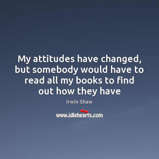 Image, My attitudes have changed, but somebody would have to read all my