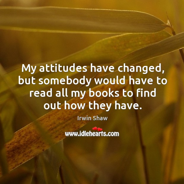 Image, My attitudes have changed, but somebody would have to read all my books to find out how they have.