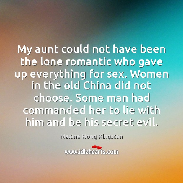 My aunt could not have been the lone romantic who gave up Maxine Hong Kingston Picture Quote