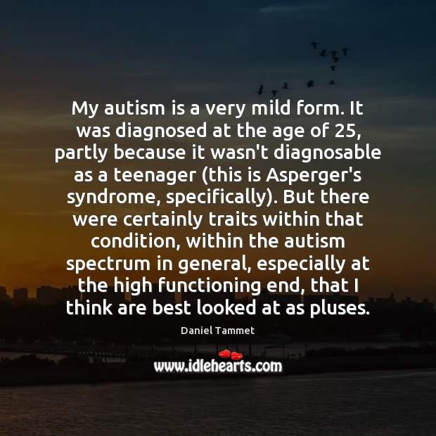 Image, My autism is a very mild form. It was diagnosed at the