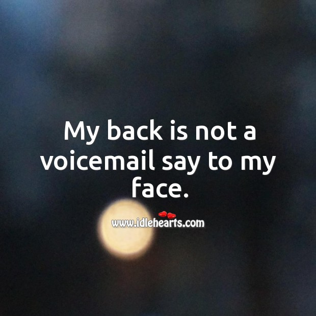 My back is not a voicemail say to my face. Image